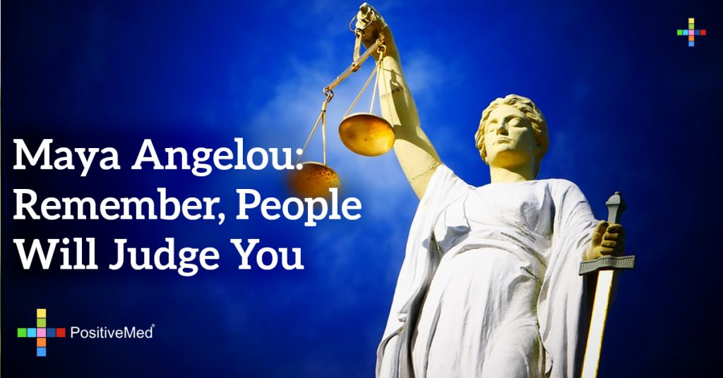 Maya Angelou: Remember, people will judge you