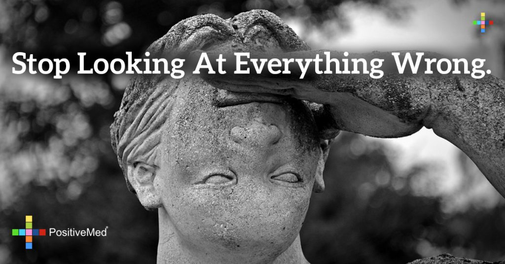 Stop looking at everything wrong.