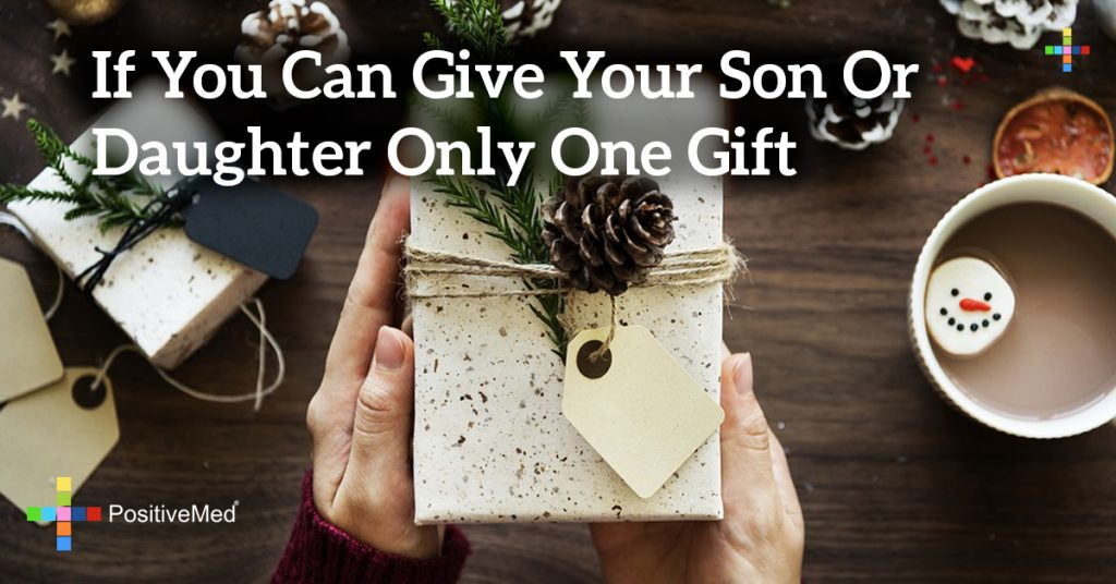 If you can give your son or daughter only one gift