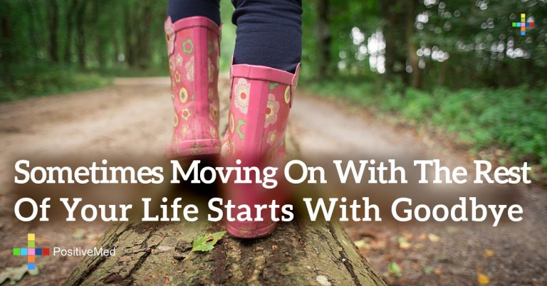 sometimes moving on with the rest of your life starts with goodbye.