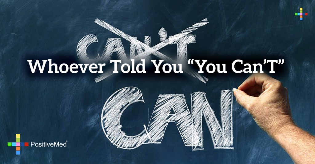 "Whoever told you ""you can't"""