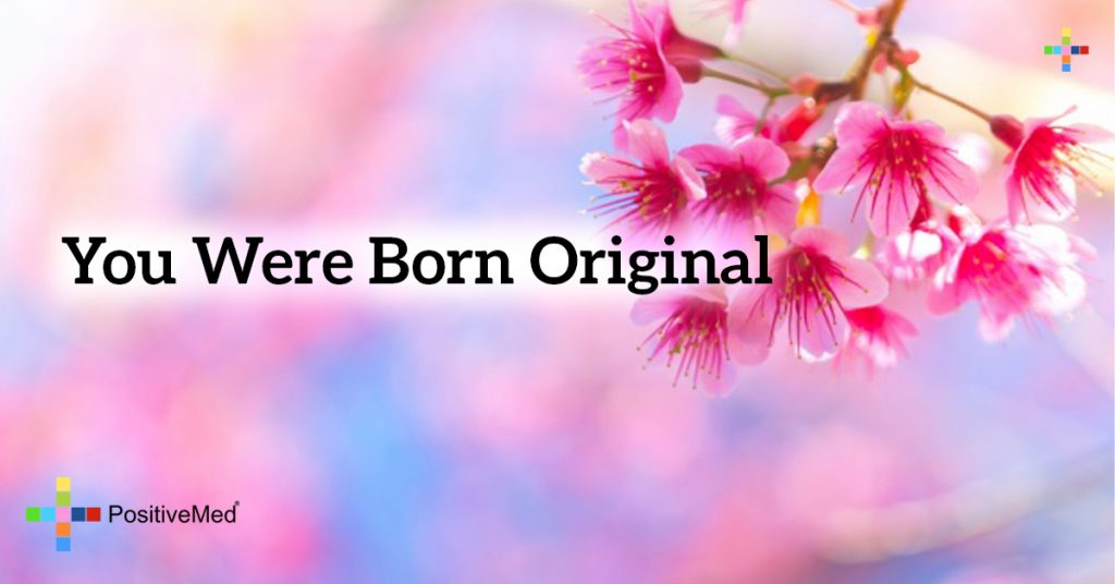You were born original