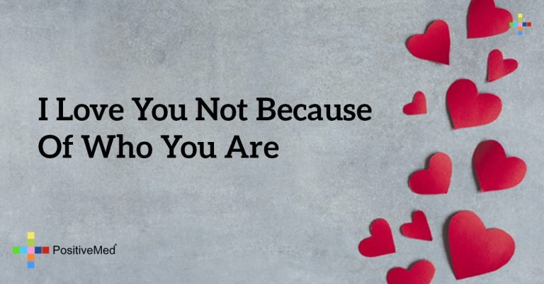 I love you not because of who you are