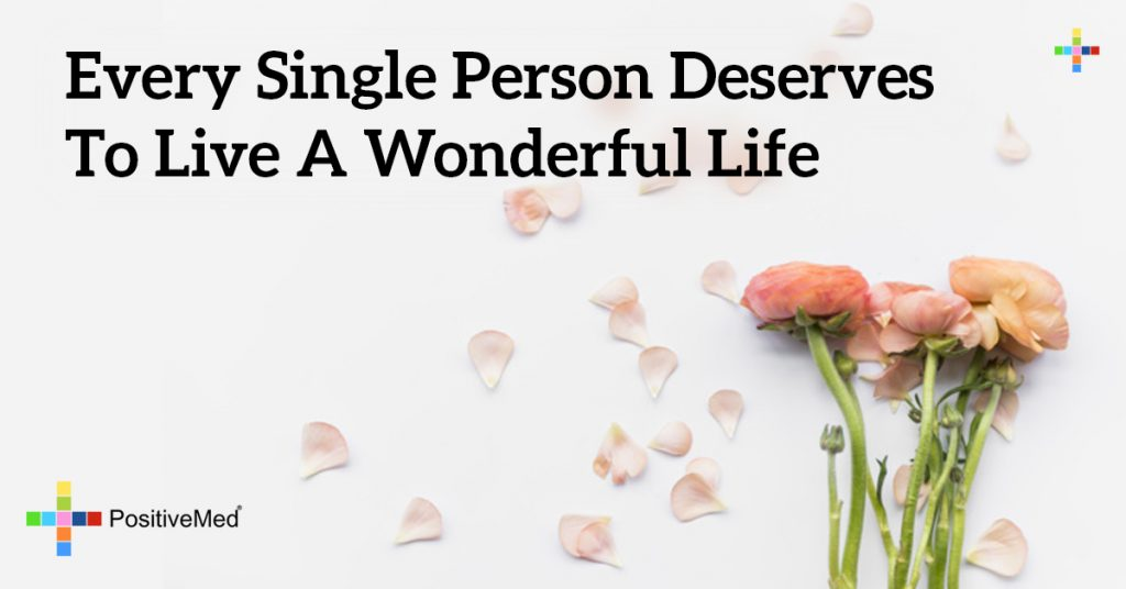 Every single person deserves to live a wonderful life