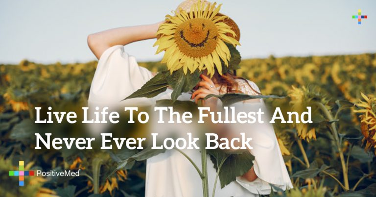 Live life to the fullest and never ever look back