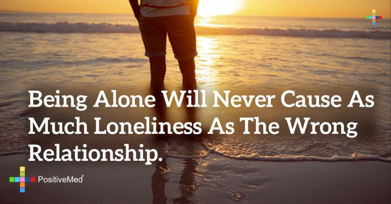 Being alone will never cause as much loneliness as the wrong relationship.