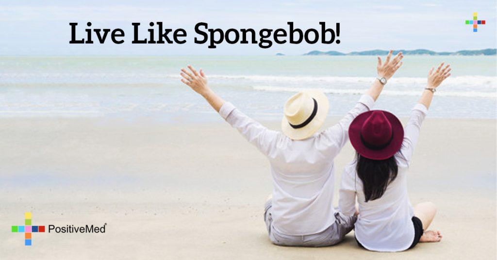Live like Spongebob!