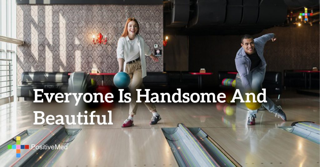 Everyone is handsome and beautiful