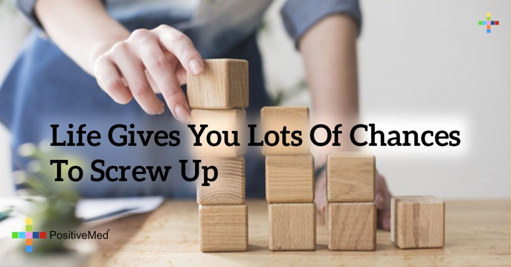Life gives you lots of chances to screw up