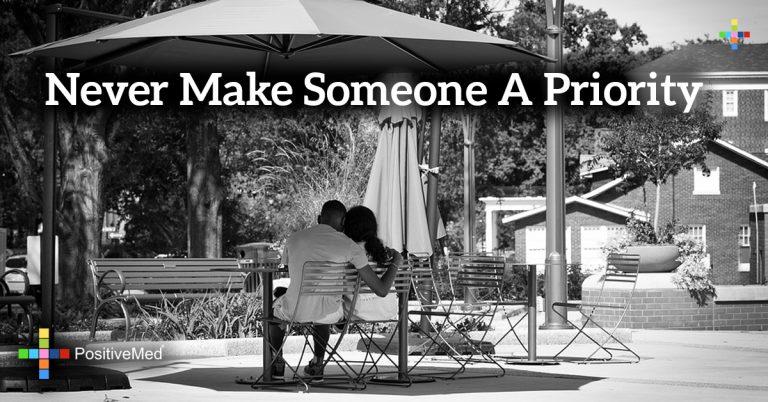 Never make someone a priority