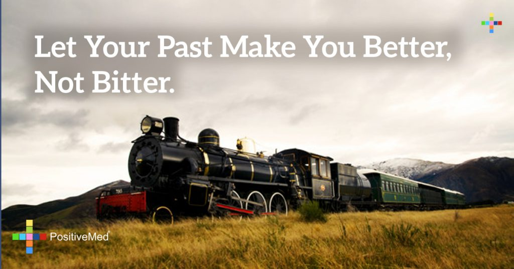 Let your past make you better,not bitter.