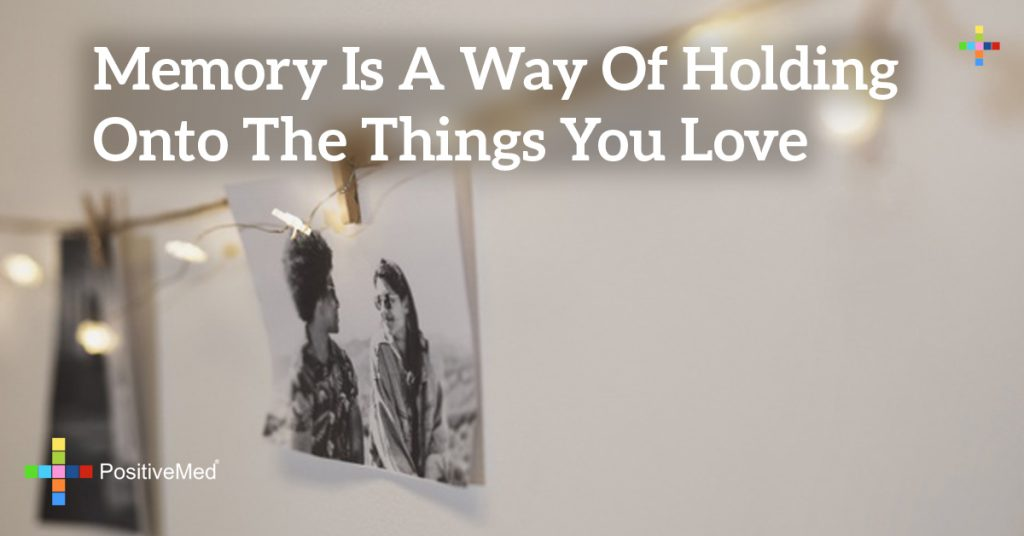 memory is a way of holding onto the things you love