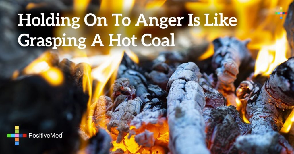 holding on to anger is like grasping a hot coal