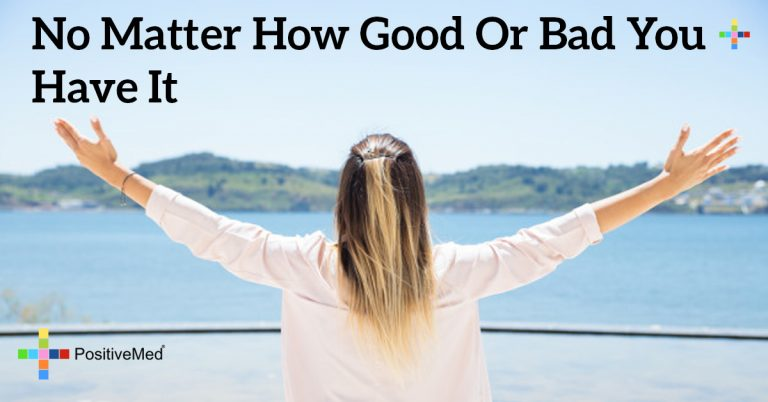 No matter how good or bad you have it