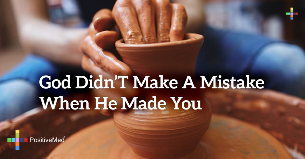 God didn't make a mistake when he made you