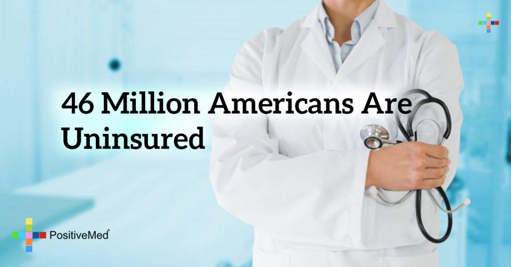 46 million Americans are uninsured