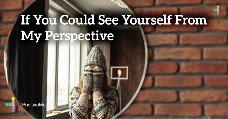 If you could see yourself from my perspective