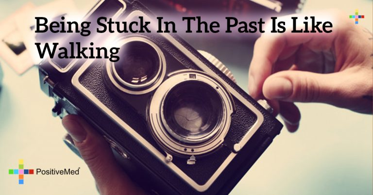 Being stuck in the past is like walking