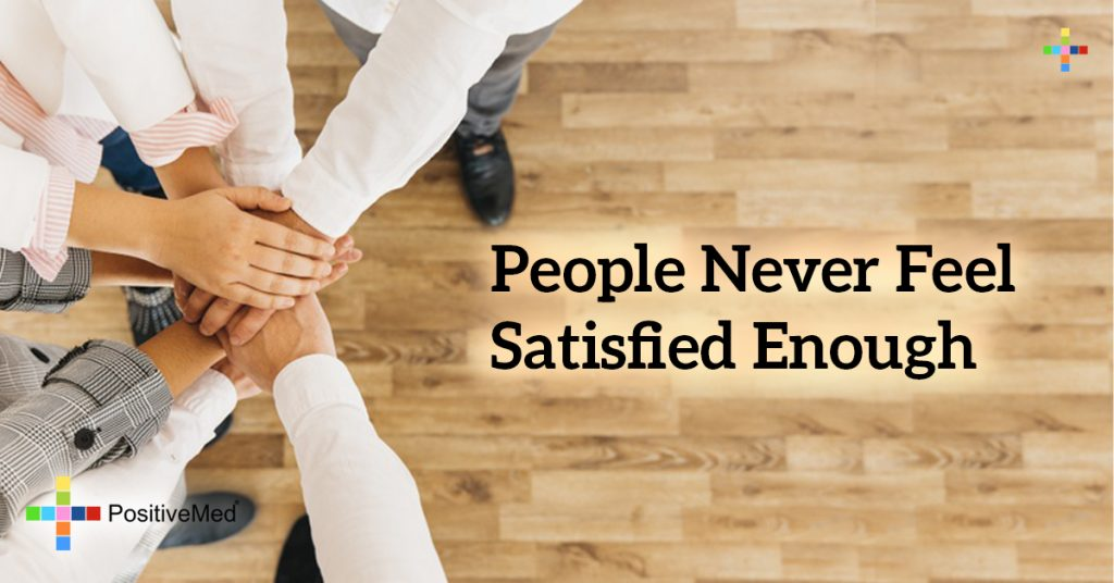 People never feel satisfied enough