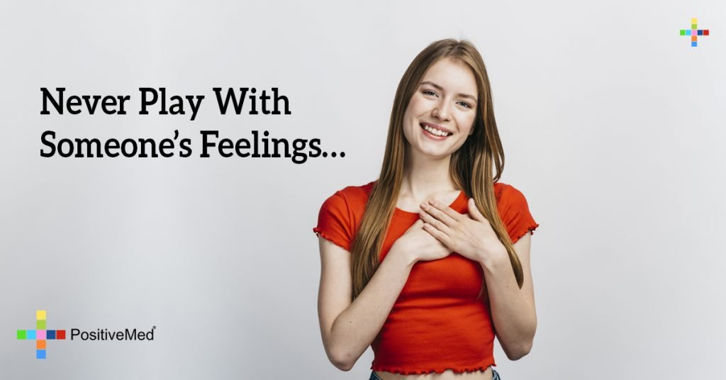 Never play with someone's feelings...