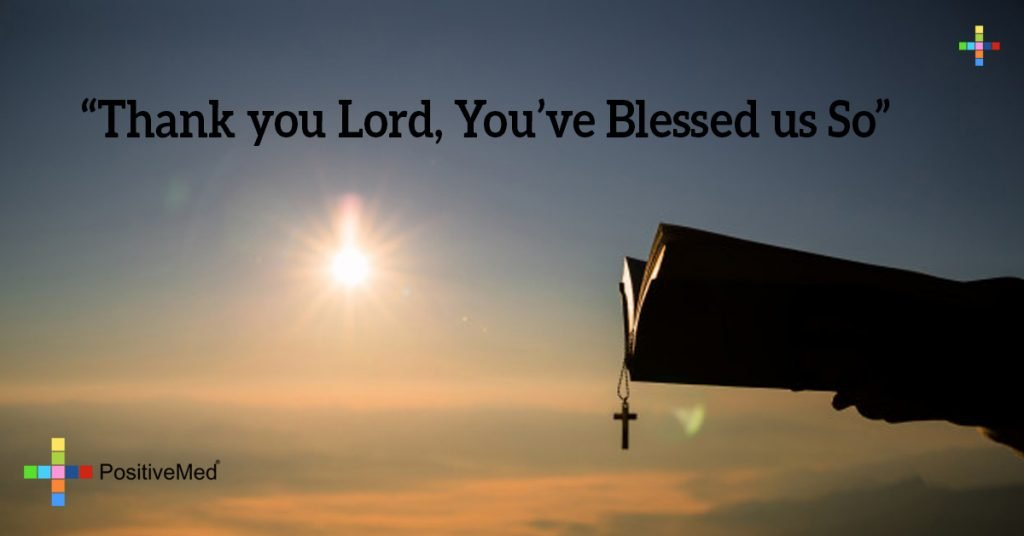 """Thank you Lord, You've blessed us So"""